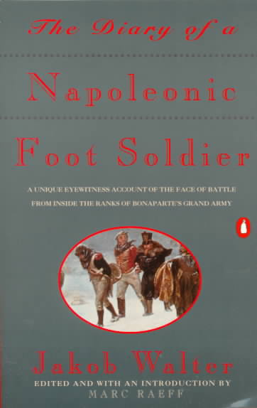 The Diary of a Napoleonic Foot Soldier By Walter, Jakob/ Raeff, Marc (EDT)